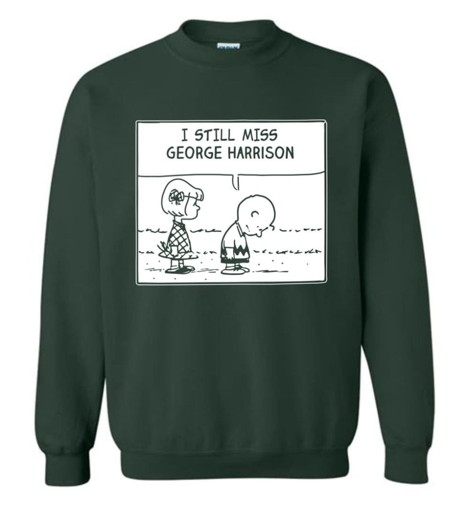Peanuts George Harrison T Shirt Charlie Brown I Still Miss George Harrison Sweatshirt - Forest Green / M