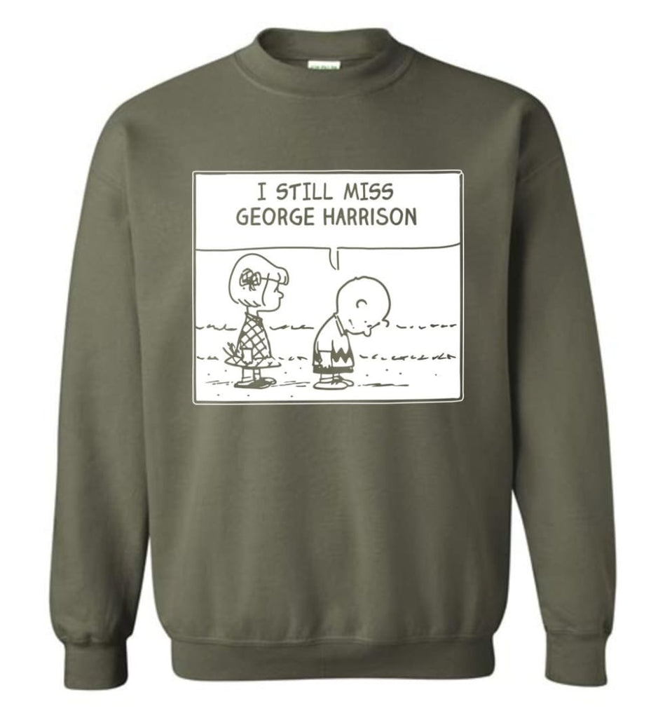 Peanuts George Harrison T Shirt Charlie Brown I Still Miss George Harrison Sweatshirt - Military Green / M