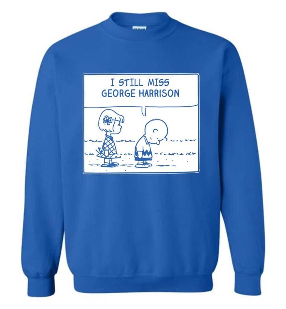 Peanuts George Harrison T Shirt Charlie Brown I Still Miss George Harrison Sweatshirt - Royal / M