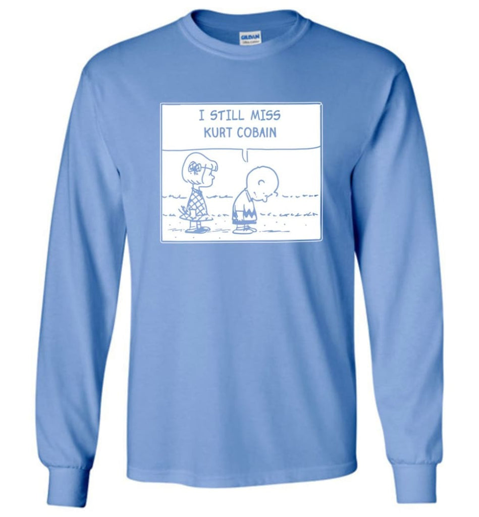 Peanuts Kurtt Cobain T Shirt Charlie Brown I Still Miss Kurtt Cobain - Long Sleeve T-Shirt - Carolina Blue / M