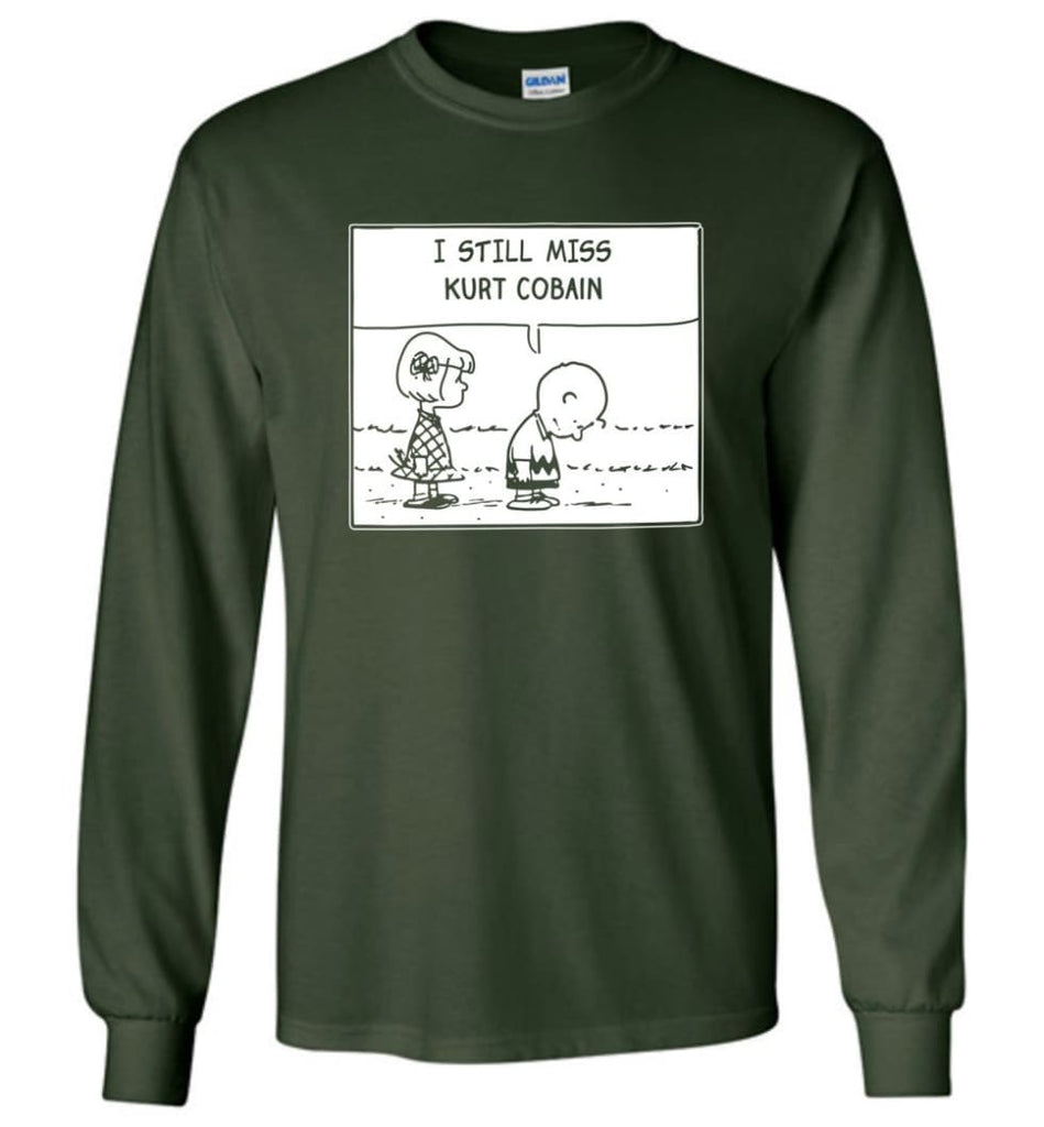 Peanuts Kurtt Cobain T Shirt Charlie Brown I Still Miss Kurtt Cobain - Long Sleeve T-Shirt - Forest Green / M