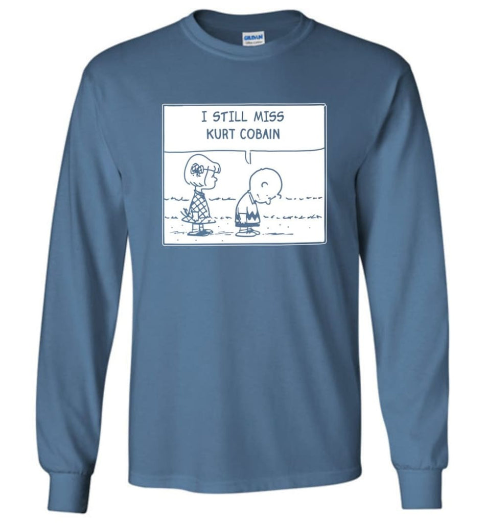 Peanuts Kurtt Cobain T Shirt Charlie Brown I Still Miss Kurtt Cobain - Long Sleeve T-Shirt - Indigo Blue / M