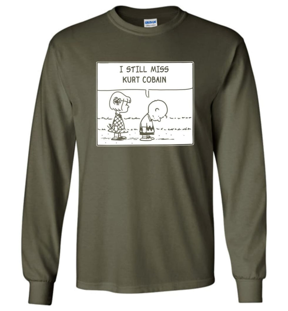 Peanuts Kurtt Cobain T Shirt Charlie Brown I Still Miss Kurtt Cobain - Long Sleeve T-Shirt - Military Green / M