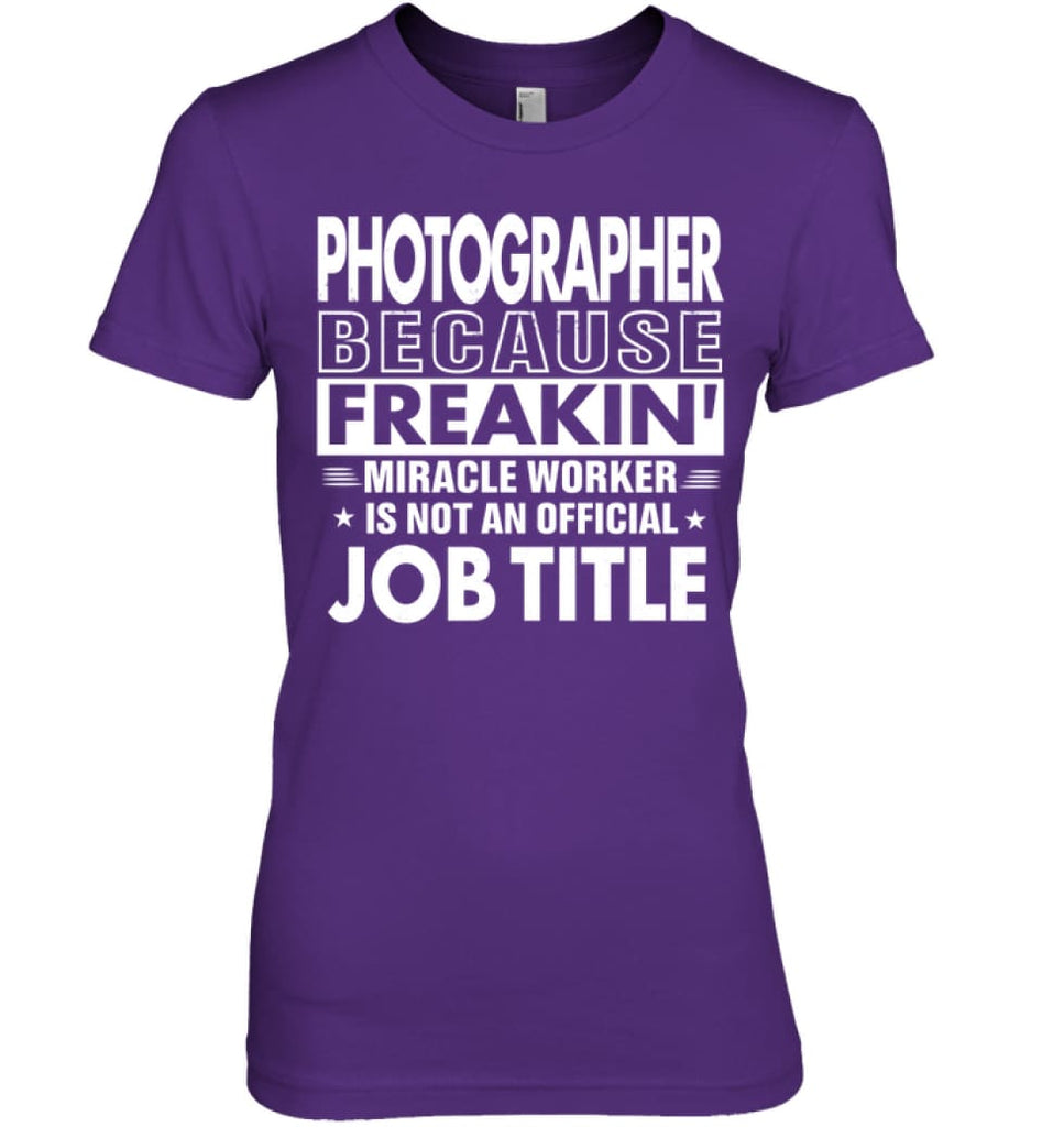 Photographer Because Freakin' Miracle Worker Job Title Women Tee - Hanes Women's Nano-T / Purple / S - Apparel