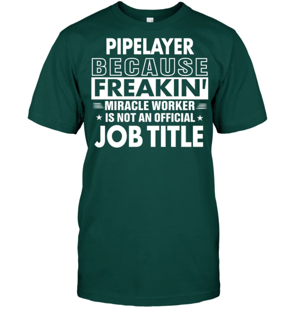Pipelayer Because Freakin' Miracle Worker Job Title T-shirt - Hanes Tagless Tee / Deep Forest / S - Apparel