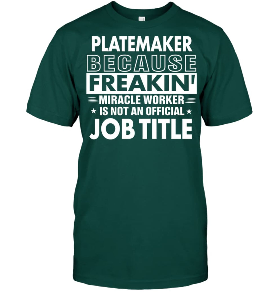 Platemaker Because Freakin' Miracle Worker Job Title T-shirt - Hanes Tagless Tee / Deep Forest / S - Apparel