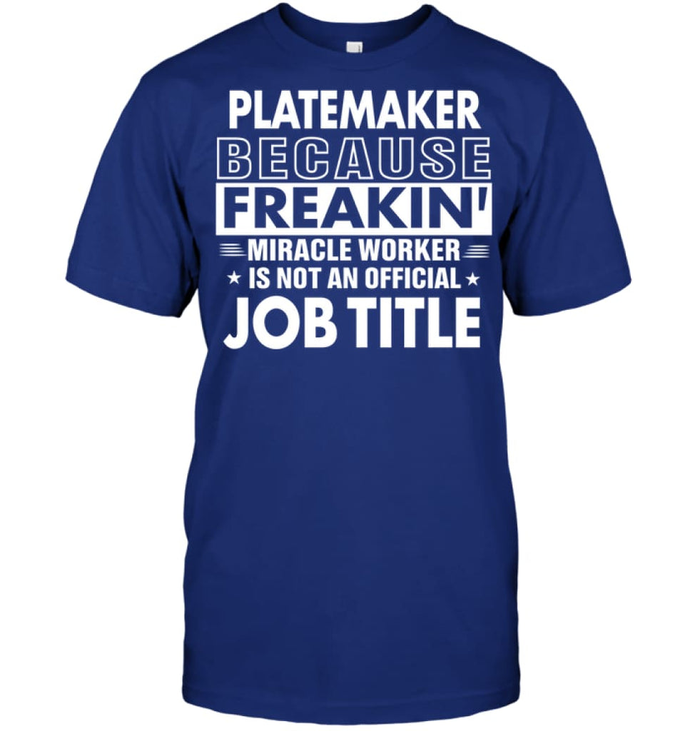 Platemaker Because Freakin' Miracle Worker Job Title T-shirt - Hanes Tagless Tee / Deep Royal / S - Apparel