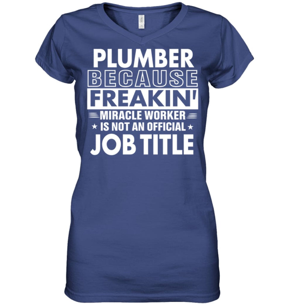 Plumber Because Freakin' Miracle Worker Job Title Ladies V-Neck - Apparel