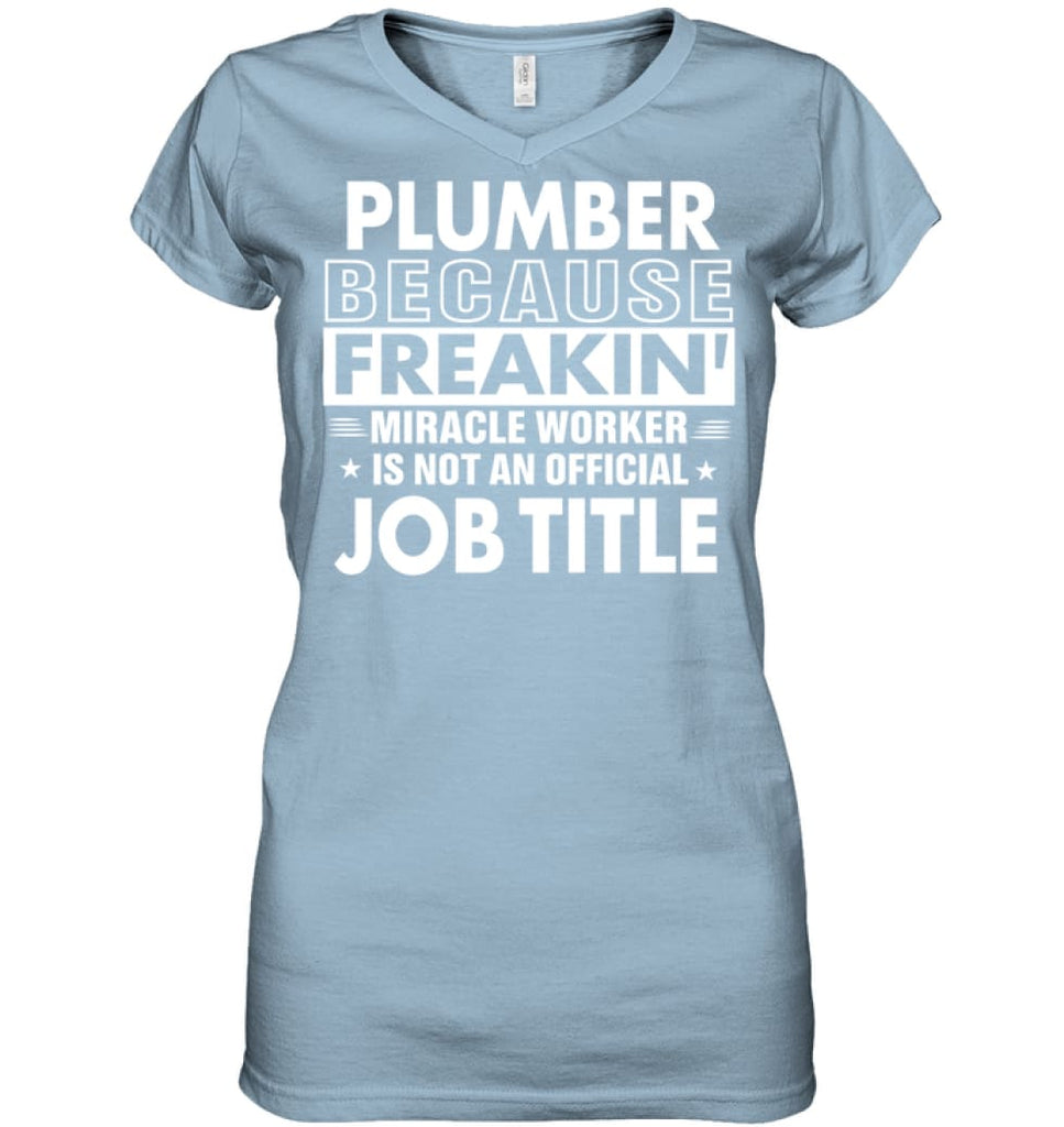 Plumber Because Freakin' Miracle Worker Job Title Ladies V-Neck - Hanes Women's Nano-T V-Neck / Light Blue / S - Apparel
