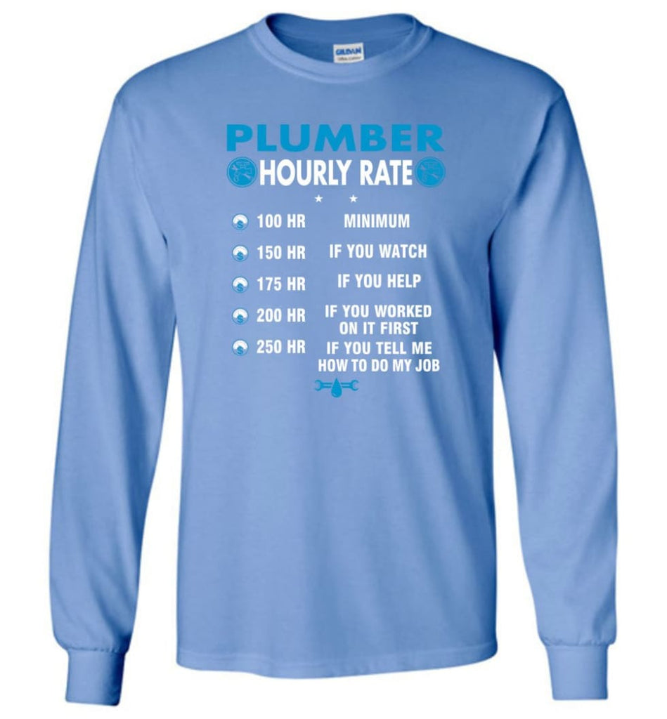 Plumber Hourly Rate Funny Plumber Long Sleeve T-Shirt - Carolina Blue / M