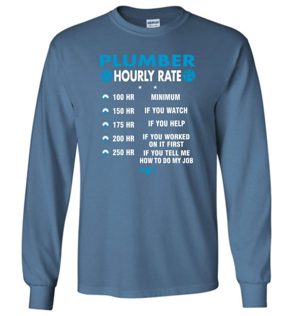 Plumber Hourly Rate Funny Plumber Long Sleeve T-Shirt - Indigo Blue / M