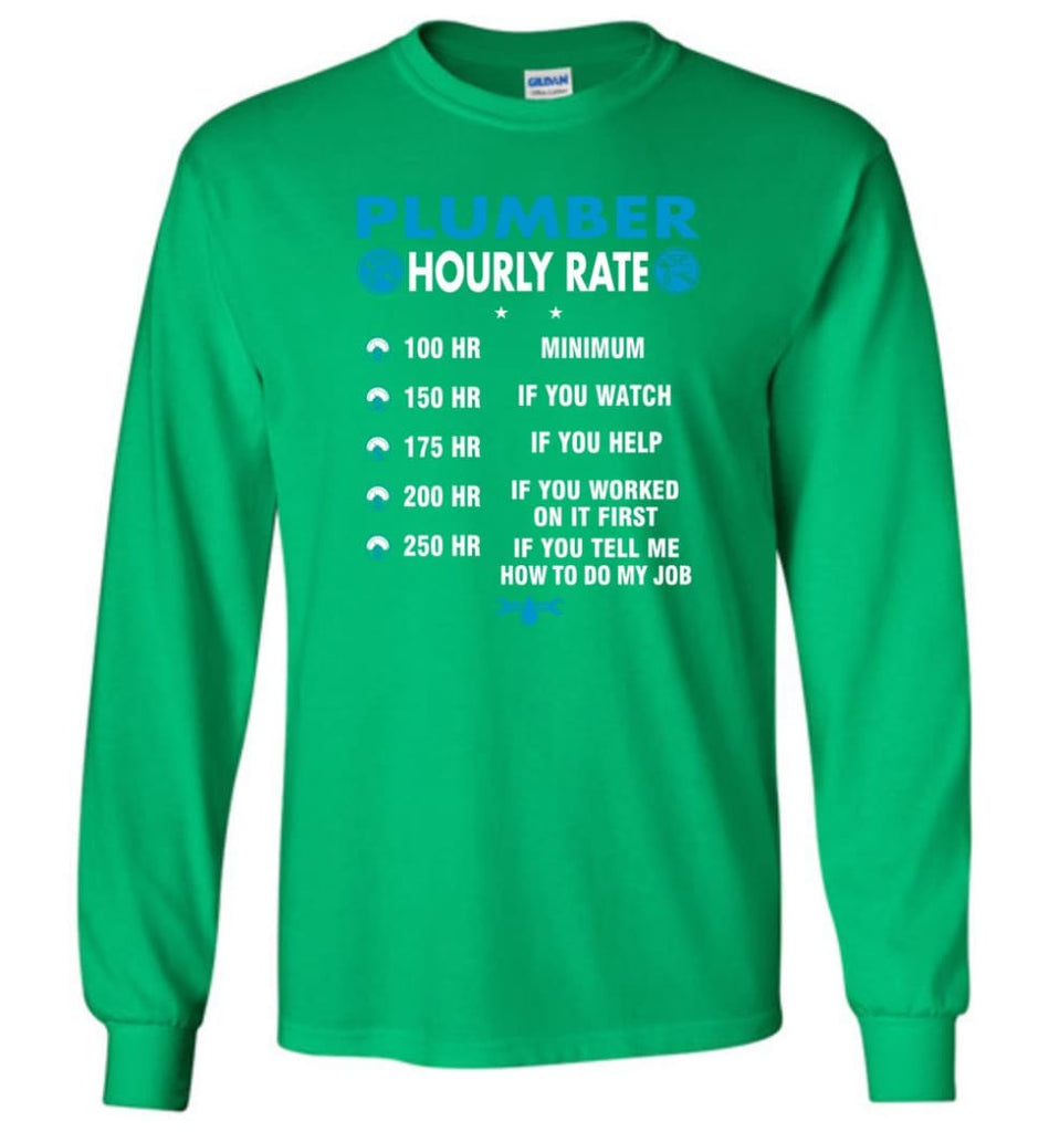 Plumber Hourly Rate Funny Plumber Long Sleeve T-Shirt - Irish Green / M