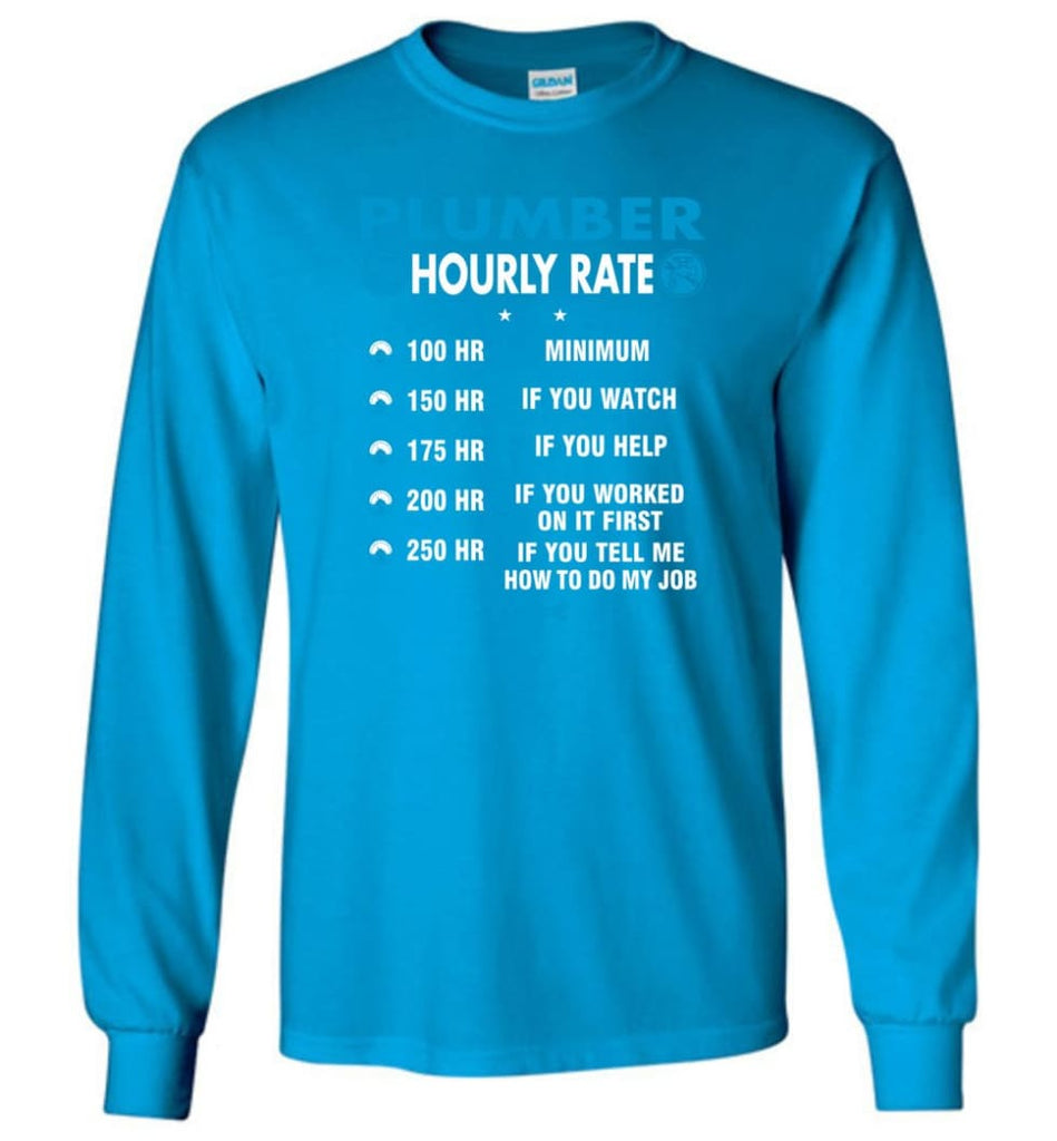Plumber Hourly Rate Funny Plumber Long Sleeve T-Shirt - Sapphire / M