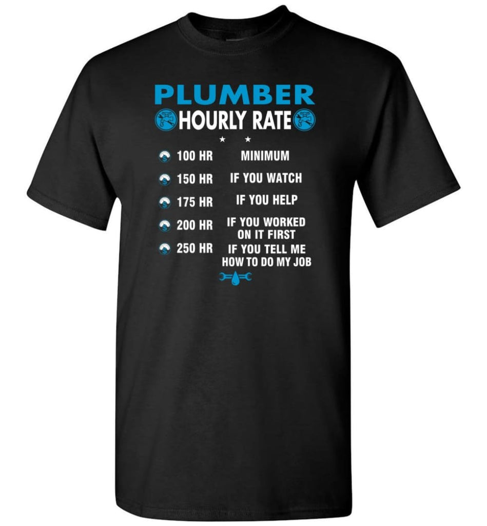 Plumber Hourly Rate Funny Plumber T-Shirt - Black / S