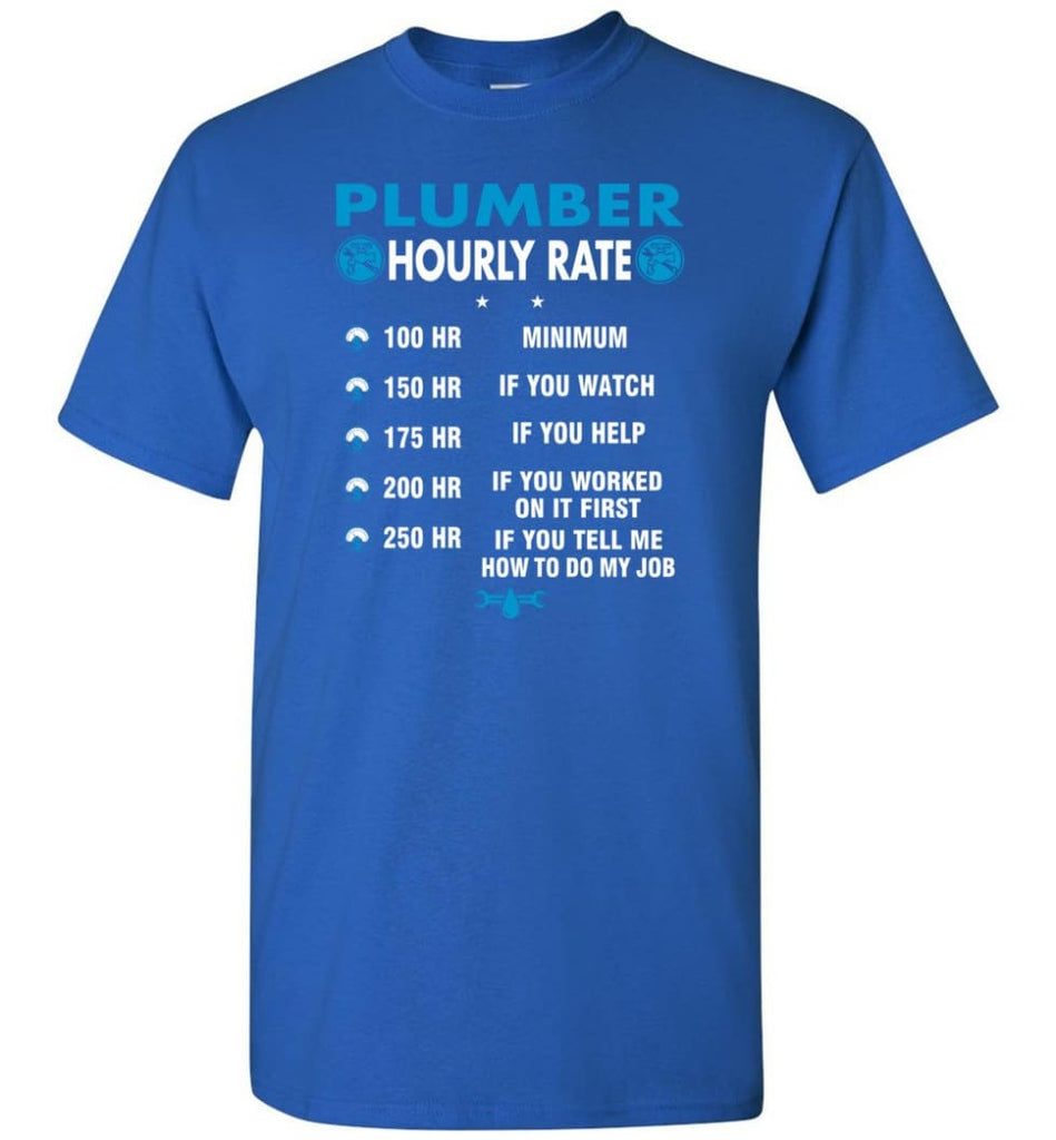Plumber Hourly Rate Funny Plumber T-Shirt - Royal / S