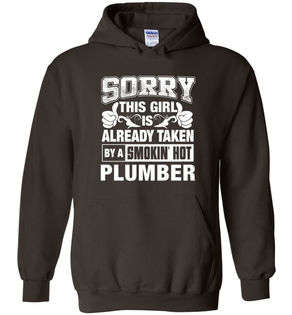 Plumber Shirt Sorry This Girl Is Already Taken By A Smokin' Hot - Hoodie - Dark Chocolate / M