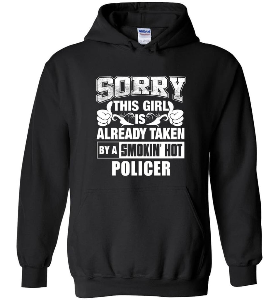 POLICER Shirt Sorry This Girl Is Already Taken By A Smokin' Hot - Hoodie - Black / M