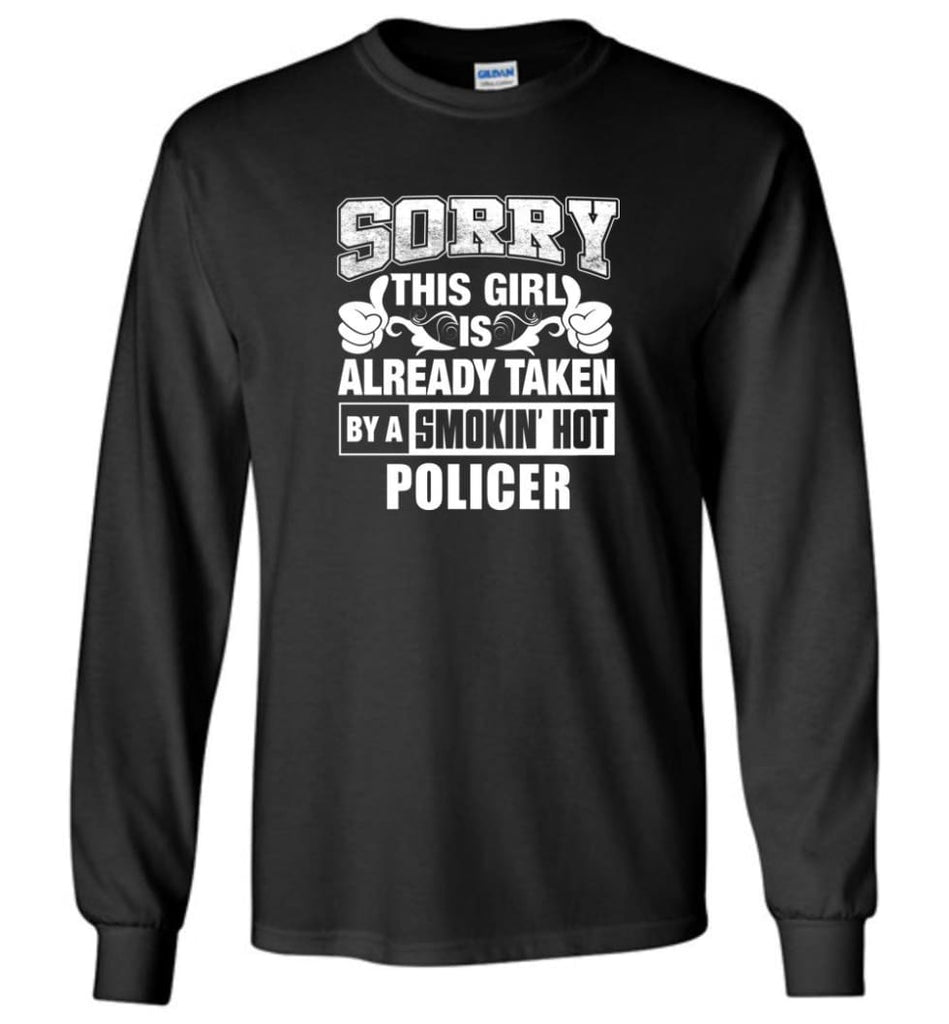 POLICER Shirt Sorry This Girl Is Already Taken By A Smokin' Hot - Long Sleeve T-Shirt - Black / M