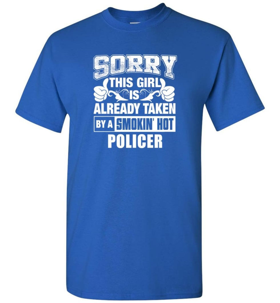 POLICER Shirt Sorry This Girl Is Already Taken By A Smokin' Hot - Short Sleeve T-Shirt - Royal / S
