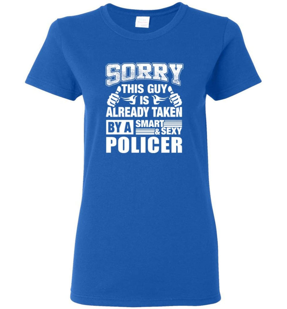 POLICER Shirt Sorry This Guy Is Already Taken By A Smart Sexy Wife Lover Girlfriend Women Tee - Royal / M - 8