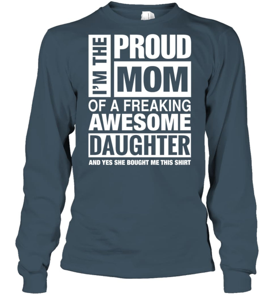 Proud MOM Of Freaking Awesome Daughter She Bought Me This Long Sleeve - Gildan 6.1oz Long Sleeve / Dark Heather / S -