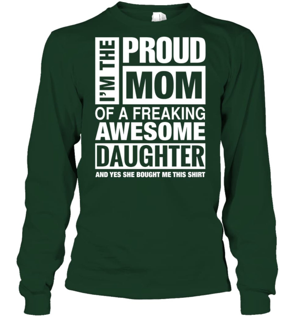 Proud MOM Of Freaking Awesome Daughter She Bought Me This Long Sleeve - Gildan 6.1oz Long Sleeve / Forest Green / S -