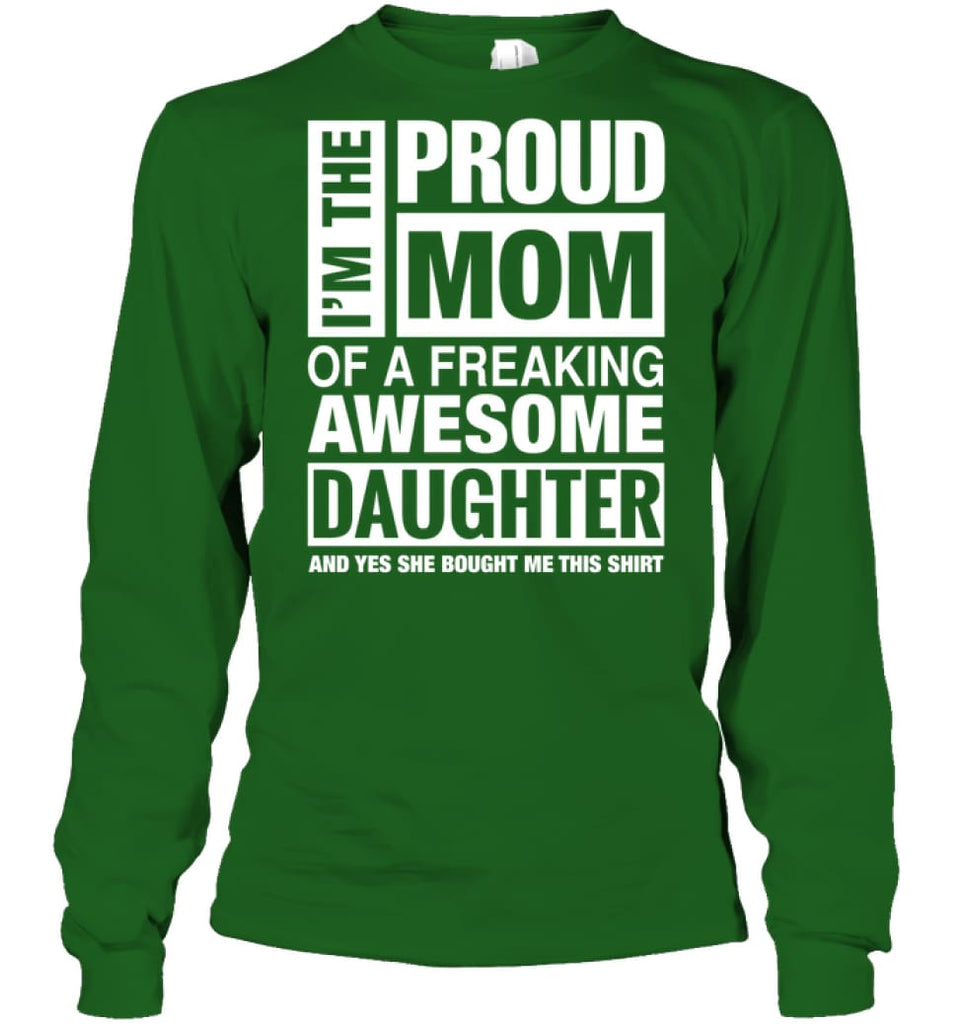 Proud MOM Of Freaking Awesome Daughter She Bought Me This Long Sleeve - Gildan 6.1oz Long Sleeve / Irish Green / S -
