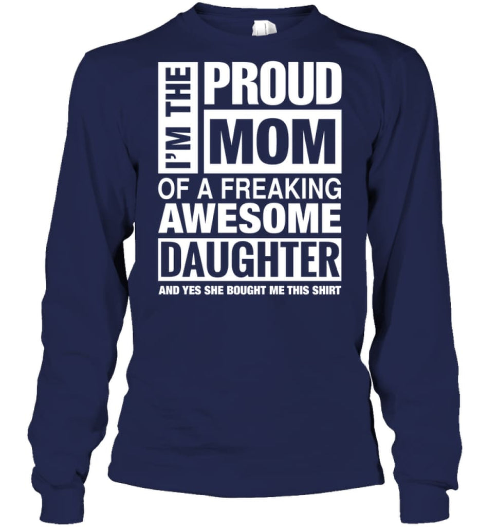 Proud MOM Of Freaking Awesome Daughter She Bought Me This Long Sleeve - Gildan 6.1oz Long Sleeve / Navy / S - Apparel