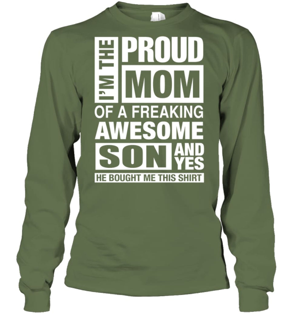 Proud MOM Of Freaking Awesome Son He Bought Me This Long Sleeve - Gildan 6.1oz Long Sleeve / Military Green / S -