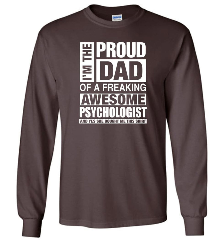 PSYCHOLOGIST Dad Shirt Proud Dad Of Awesome and She Bought Me This Long Sleeve - Dark Chocolate / M