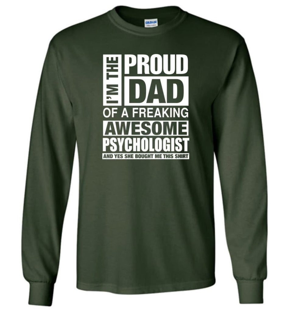 PSYCHOLOGIST Dad Shirt Proud Dad Of Awesome and She Bought Me This Long Sleeve - Forest Green / M