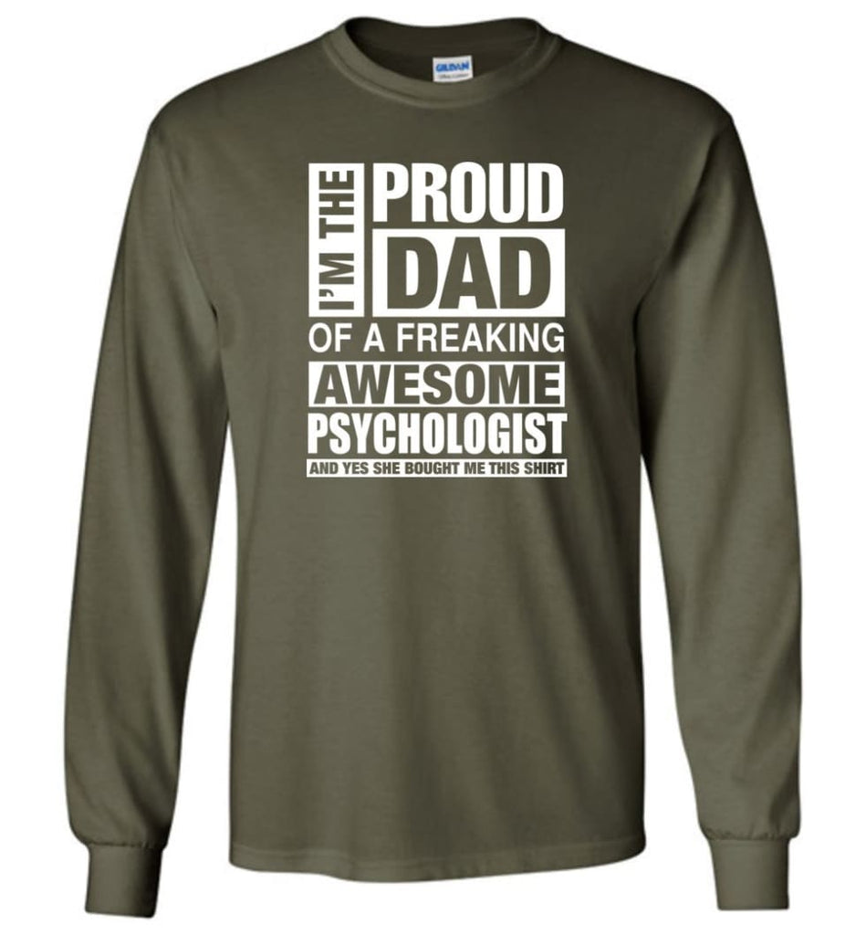 PSYCHOLOGIST Dad Shirt Proud Dad Of Awesome and She Bought Me This Long Sleeve - Military Green / M