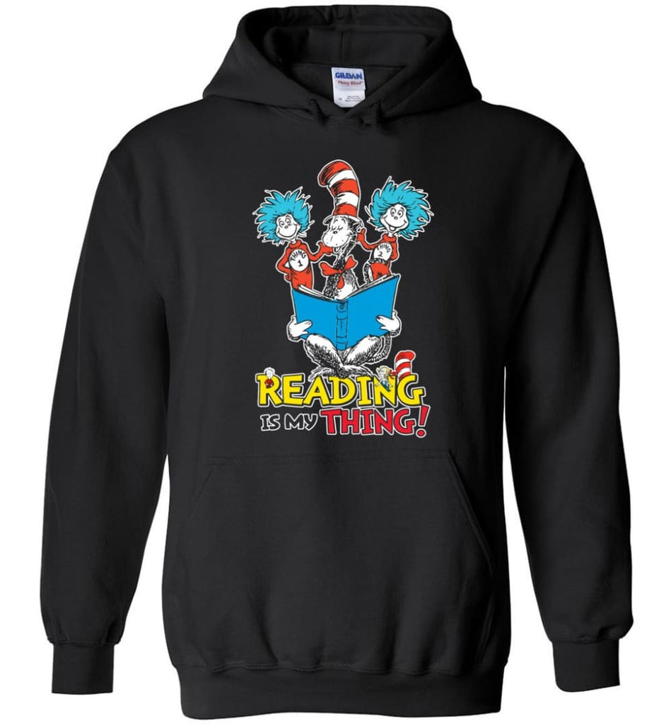 Reading Is My Thing Shirt Hoodie Sweater Dr Seuss Reading Read Books Lovers - Hoodie - Black / M