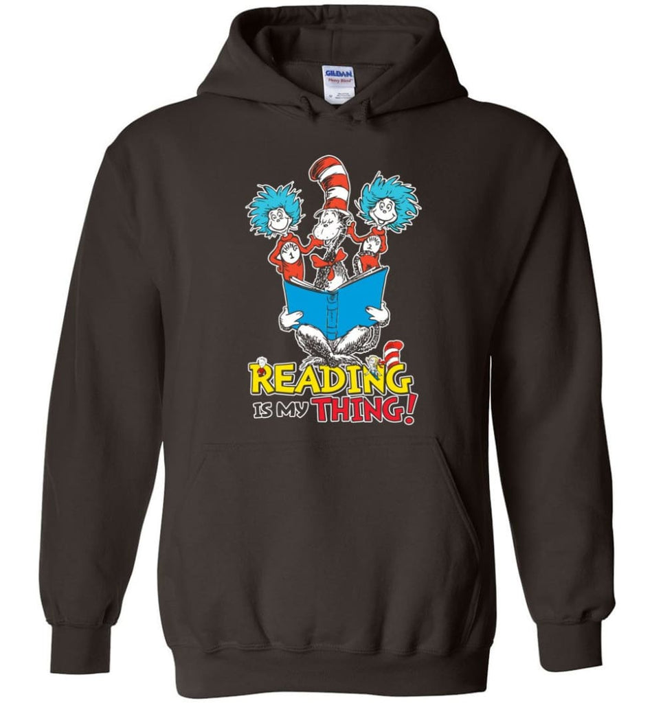Reading Is My Thing Shirt Hoodie Sweater Dr Seuss Reading Read Books Lovers - Hoodie - Dark Chocolate / M