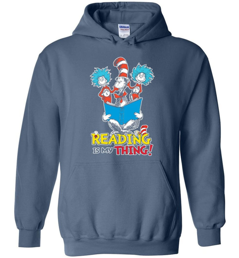 Reading Is My Thing Shirt Hoodie Sweater Dr Seuss Reading Read Books Lovers - Hoodie - Indigo Blue / M