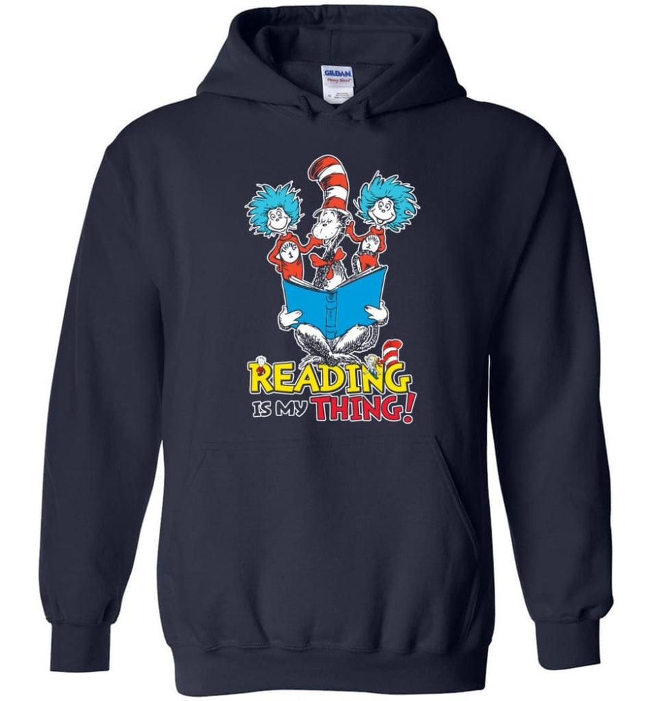 Reading Is My Thing Shirt Hoodie Sweater Dr Seuss Reading Read Books Lovers - Hoodie - Navy / M