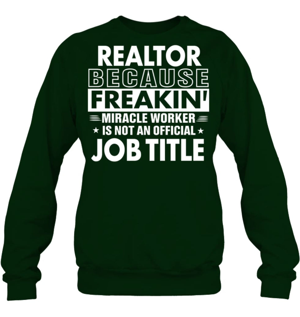 Realtor Because Freakin' Miracle Worker Job Title Sweatshirt - Hanes Unisex Crewneck Sweatshirt / Deep Forest / S -