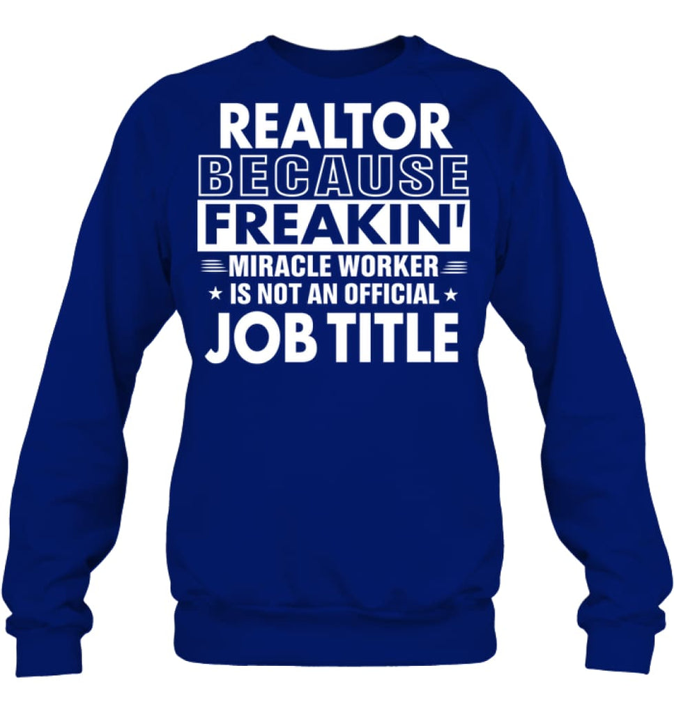 Realtor Because Freakin' Miracle Worker Job Title Sweatshirt - Hanes Unisex Crewneck Sweatshirt / Deep Royal / S -