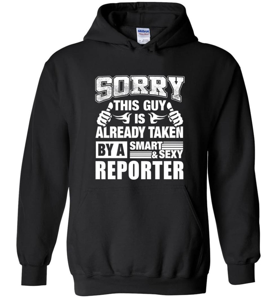 REPORTER Shirt Sorry This Guy Is Already Taken By A Smart Sexy Wife Lover Girlfriend - Hoodie - Black / M