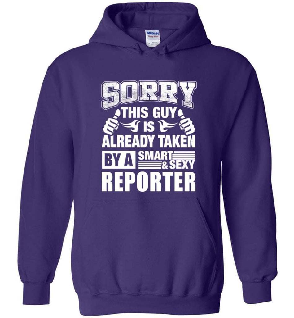 REPORTER Shirt Sorry This Guy Is Already Taken By A Smart Sexy Wife Lover Girlfriend - Hoodie - Purple / M