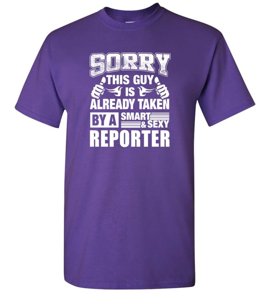 REPORTER Shirt Sorry This Guy Is Already Taken By A Smart Sexy Wife Lover Girlfriend - Short Sleeve T-Shirt - Purple / S