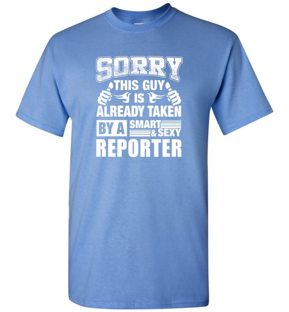 REPORTER Shirt Sorry This Guy Is Already Taken By A Smart Sexy Wife Lover Girlfriend - Short Sleeve T-Shirt - Carolina