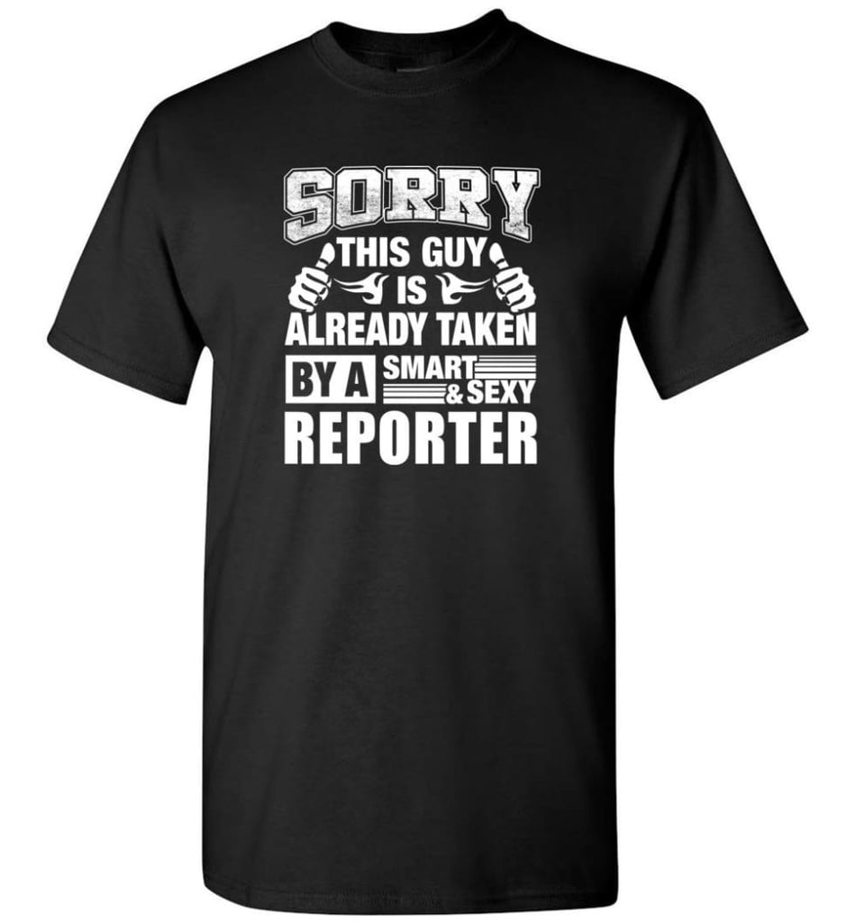 REPORTER Shirt Sorry This Guy Is Already Taken By A Smart Sexy Wife Lover Girlfriend - Short Sleeve T-Shirt - Black / S