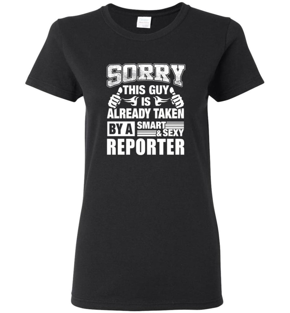 REPORTER Shirt Sorry This Guy Is Already Taken By A Smart Sexy Wife Lover Girlfriend Women Tee - Black / M - 9
