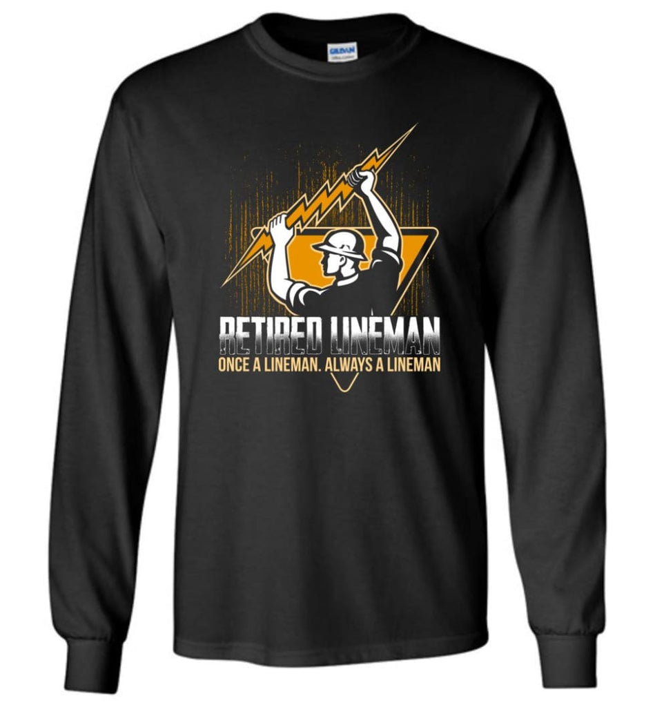 Retired Lineman Shirts Electrical Lineman Sweatshirts Long Sleeve T-Shirt - Black / M