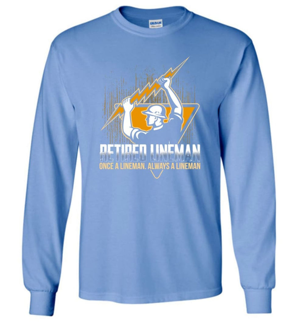 Retired Lineman Shirts Electrical Lineman Sweatshirts Long Sleeve T-Shirt - Carolina Blue / M