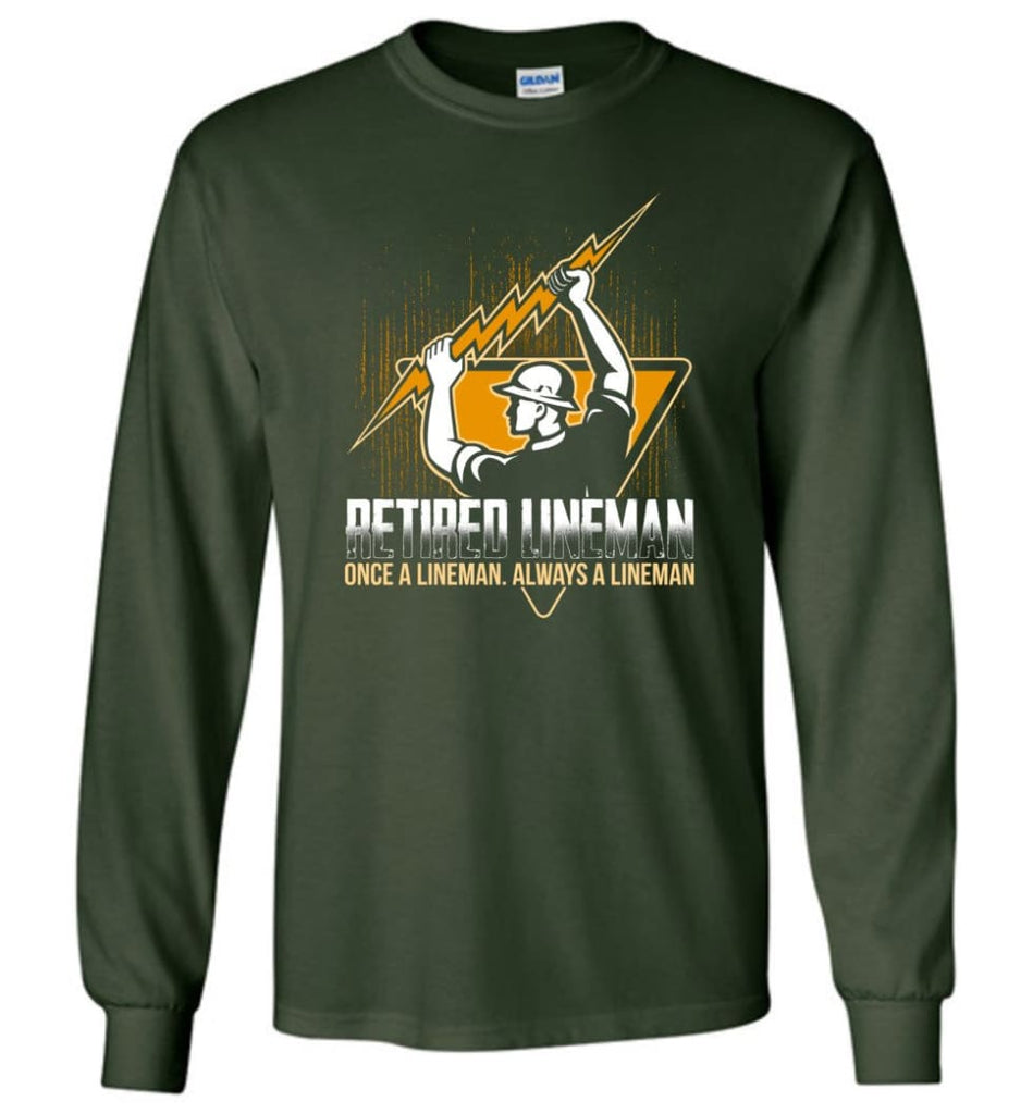 Retired Lineman Shirts Electrical Lineman Sweatshirts Long Sleeve T-Shirt - Forest Green / M