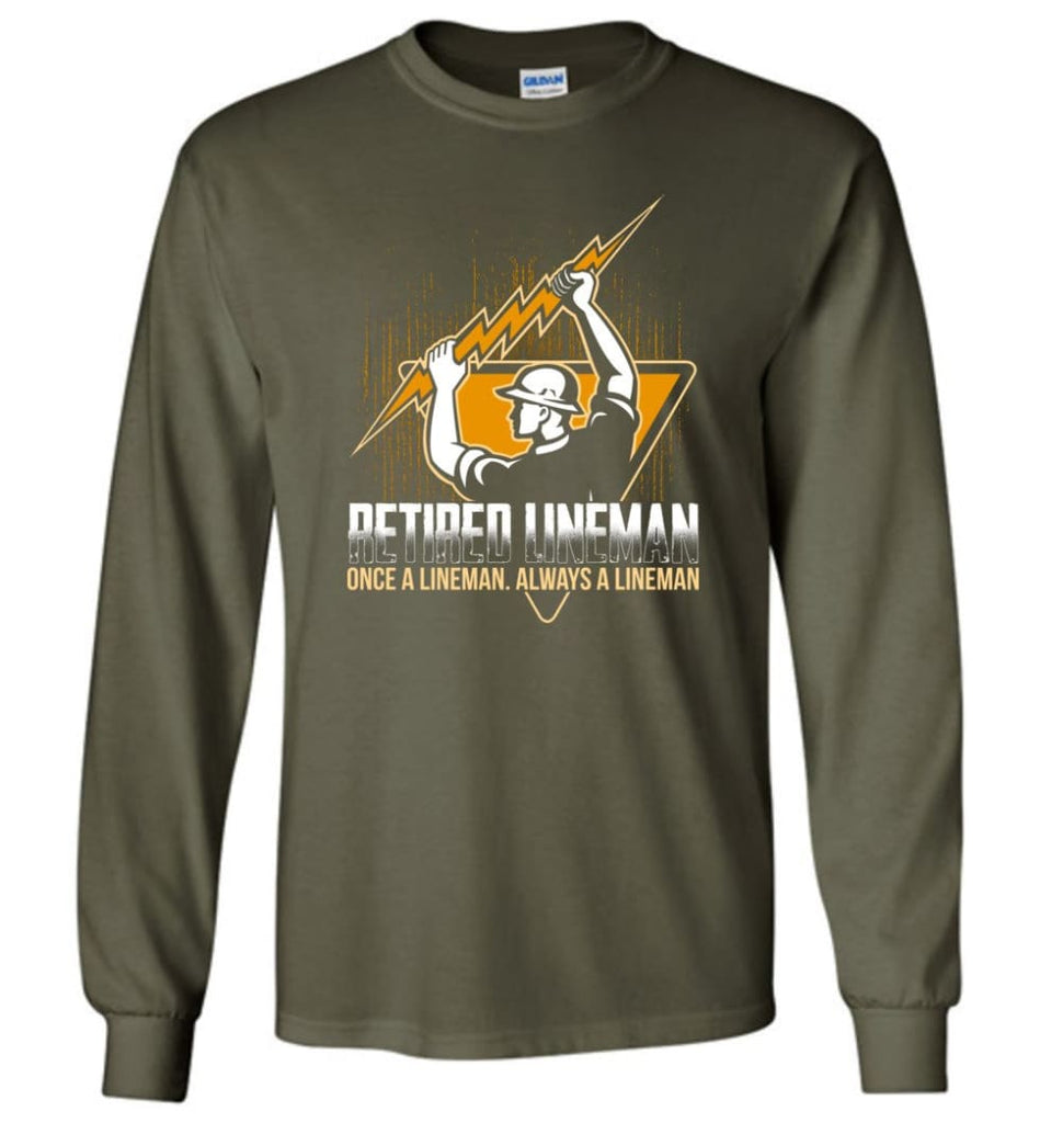 Retired Lineman Shirts Electrical Lineman Sweatshirts Long Sleeve T-Shirt - Military Green / M