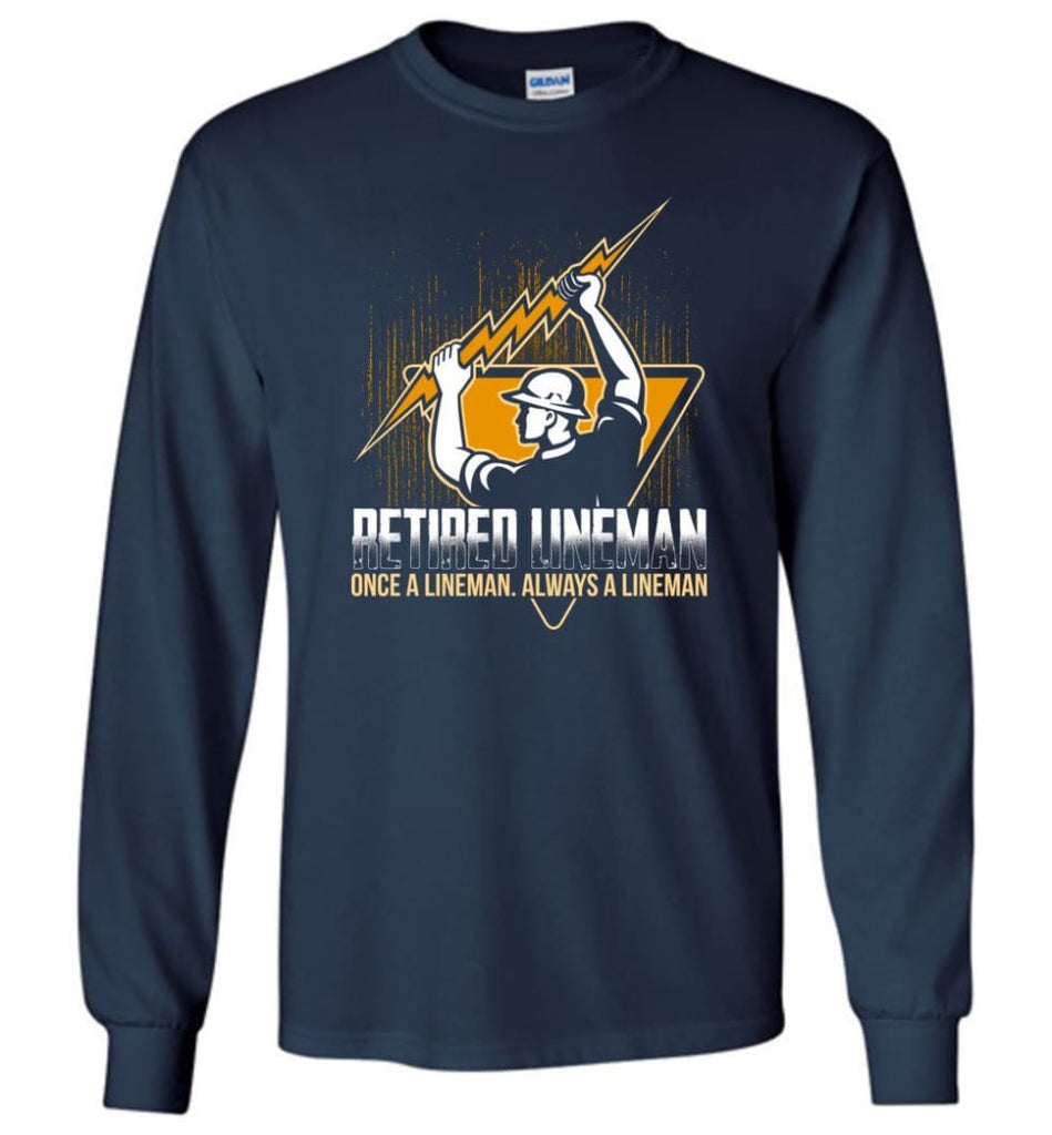 Retired Lineman Shirts Electrical Lineman Sweatshirts Long Sleeve T-Shirt - Navy / M