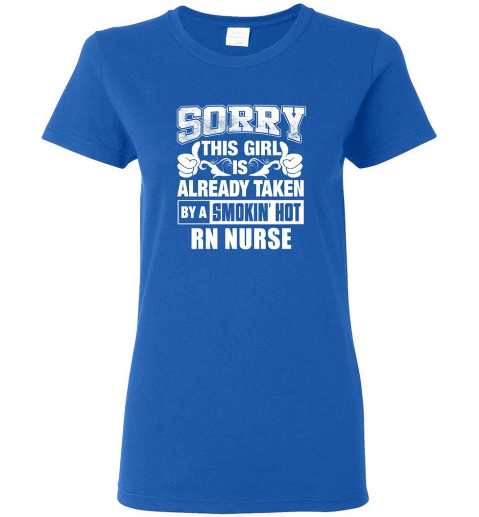RN NURSE Shirt Sorry This Girl Is Already Taken By A Smokin' Hot Women Tee - Royal / M - 3